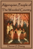 Algonquin, People of the Wooded Country by Therese O. Deming