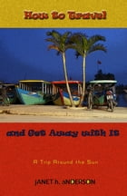 How to Travel and Get Away with It by Janet Anderson
