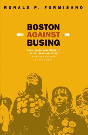 Boston Against Busing Race,  Class,  and Ethnicity in the 1960s and 1970s