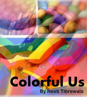 Colorful Us by Neeti Tibrewala