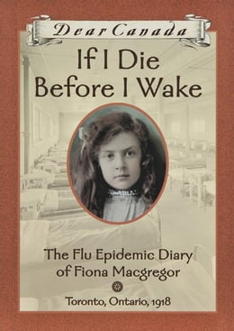 Book Dear Canada: If I Die Before I Wake: The Flu Epidemic Diary of Fiona Macgregor, Toronto, Ontario… by Jean Little