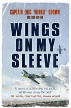 Wings On My Sleeve: The World'S Greatest Test Pilot Tells His Story by Eric Brown