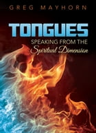 Tongues: Speaking from the Spiritual Dimension by Greg Mayhorn