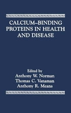Calcium-Binding Proteins in Health and Disease by Anthony Norman
