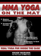 MMA Yoga On The Mat: Real Yoga For Inside The Cage by Khadi Madama