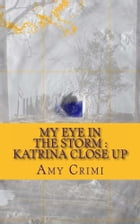 My Eye In the Storm - Katrina Close Up by Amy Crimi