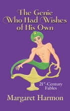 The Genie Who Had Wishes of His Own by Margaret Harmon