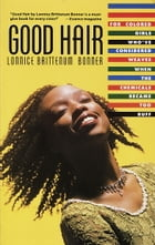 Good Hair: For Colored Girls Who've Considered Weaves When the Chemicals Became Too Ruff by Lonnice Brittenum Bonner