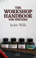 The Workshop Handbook for Writers: How to run writing workshops in business, the community and education by Jackie Wills