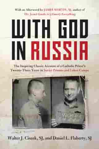 With God in Russia: The Inspiring Classic Account of a Catholic Priest's Twenty-three Years in Soviet Prisons and Labor Camps de Walter J. Ciszek