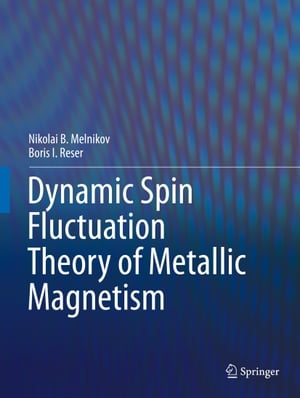 Dynamic Spin-Fluctuation Theory of Metallic Magnetism by Nikolai B. Melnikov