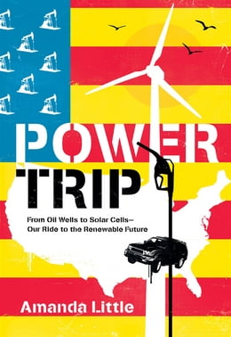 Book Power Trip: The Story of America's Love Affair with Energy by Amanda Little