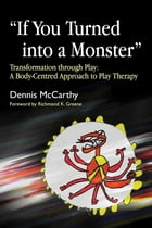 """""""If You Turned into a Monster"""": Transformation through Play: A Body-Centred Approach to Play Therapy"""