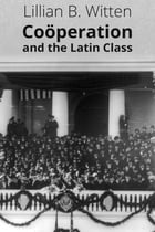 Coöperation and the Latin Class by Lillian B. Witten