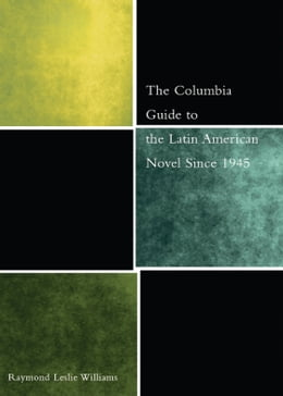 Book The Columbia Guide to the Latin American Novel Since 1945 by Raymond Williams