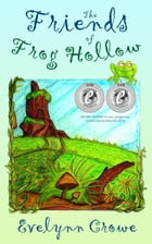 The Friends of Frog Hollow by Evelynn Crowe