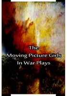 The Moving Picture Girls In War Plays by Laura Lee Hope