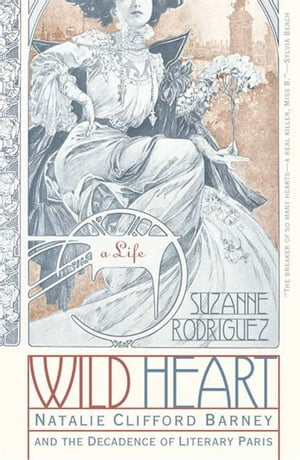 Wild Heart: A Life Natalie Clifford Barney and the Decadence of Literary Paris