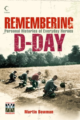 Book Remembering D-day: Personal Histories of Everyday Heroes by Martin Bowman