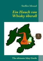 Ein Hauch von Whisky überall: The ultimate Islay Guide by Steffen Meusel