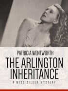 The Arlington Inheritance: A Miss Silvery Mystery #31 by Patricia Wentworth