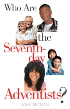 Who Are the Seventh-day Adventists? by John Seaman