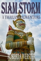 Siam Storm - A Thailand Adventure: A Thailand Adventure by Robert A Webster