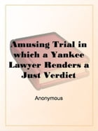 Amusing Trial, in Which a Yankee Lawyer Rendered a Just Verdict by Anonymous