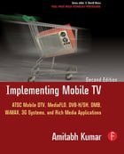 Implementing Mobile TV: ATSC Mobile DTV, MediaFLO, DVB-H/SH, DMB,WiMAX, 3G Systems, and Rich Media…