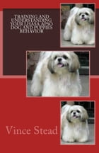 Training and Understanding your Lhasa Apso Dog and Puppies Behavior by Vince Stead