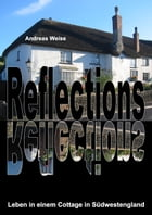 Reflections: Leben in einem Cottage in Südwestengland by Andreas Weise