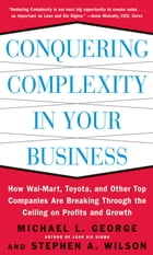 Conquering Complexity in Your Business: How Wal-Mart, Toyota, and Other Top Companies Are Breaking…