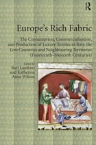 Europe's Rich Fabric: The Consumption, Commercialisation, and Production of Luxury Textiles in…
