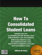 How To Consolidated Student Loans by William Mc Henry