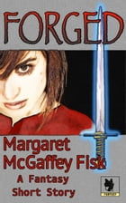 Forged: A Fantasy Short Story by Margaret McGaffey Fisk