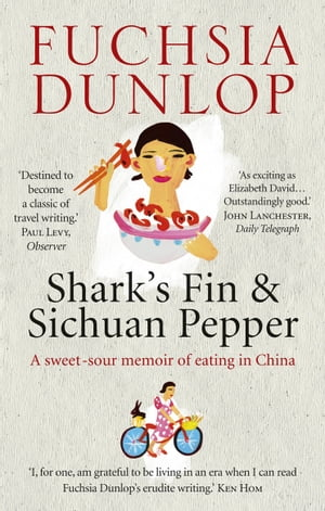 Shark's Fin and Sichuan Pepper A sweet-sour memoir of eating in China
