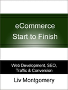 eCommerce Start to Finish: Web Development, SEO, Traffic & Conversion: Web Development, SEO…