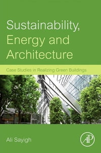 Sustainability, Energy and Architecture: Case Studies in Realizing Green Buildings