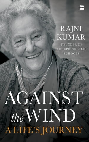 Against the Wind: A Life's Journey by Rajni Kumar