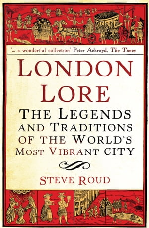 London Lore The legends and traditions of the world's most vibrant city