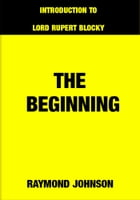 The Beginning: Introduction to Lord Rupert Blocky by Raymond Johnson