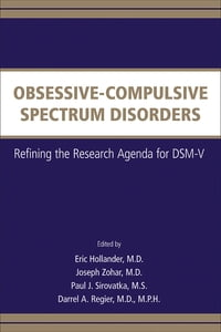 Obsessive-Compulsive Spectrum Disorders: Refining the Research Agenda for DSM-V