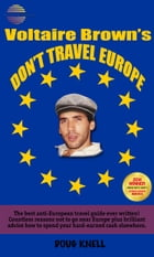 Voltaire Brown's Don't Travel Europe: The Anti Lonely Planet European Tour Book by Doug Knell