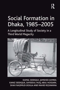 Social Formation in Dhaka, 1985–2005: A Longitudinal Study of Society in a Third World Megacity