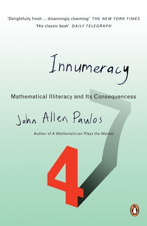Innumeracy Mathematical Illiteracy and Its Consequences