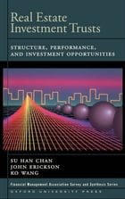 Real Estate Investment Trusts: Structure, Performance, and Investment Opportunities by Su Han Chan