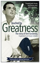 Touched by Greatness: The story of Tom Graveney, England's much-loved cricketer by Andrew Murtagh