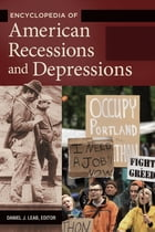 Encyclopedia of American Recessions and Depressions [2 volumes]