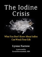 The Iodine Crisis: What You Don't Know About Iodine Can Wreck Your Life by Lynne Farrow