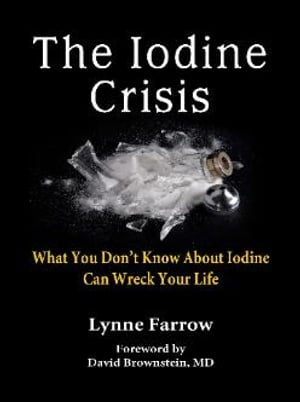 The Iodine Crisis What You Don't Know About Iodine Can Wreck Your Life